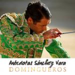 Domingueros - Anécdotas Sanchez Vara